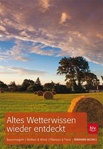 Altes Wetterwissen wieder entdeckt: Bauermregeln · Wolken & Wind · Tiere & Pflanzen