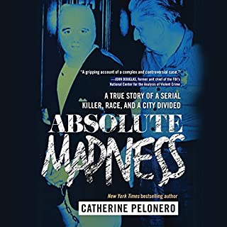 Absolute Madness     A True Story of a Serial Killer, Race, and a City Divided              By:                                                                                                                                 Catherine Pelonero                               Narrated by:                                                                                                                                 Laural Merlington                      Length: 17 hrs and 22 mins     14 ratings     Overall 4.1