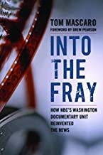 Into the Fray: How NBC's Washington Documentary Unit Reinvented the News