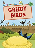 Greedy Birds: (Green Early Reader) (Early Reader Green)