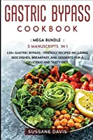 Gastric Bypass Cookbook: MEGA BUNDLE - 3 Manuscripts in 1 - 120+ Gastric Bypass - friendly recipes including Side Dishes, Breakfast, and desserts for a delicious and tasty diet