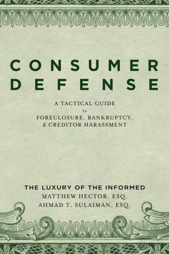 Consumer Defense: A Tactical Guide To Foreclosure, Bankruptcy, and Creditor Harassment: The Luxury of the Informed