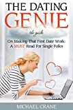 The Dating Genie: The Guide on Making That First Date Work: A Must Read for Single Folks