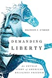 Demanding Liberty: An Untold Story of American Religious Freedom