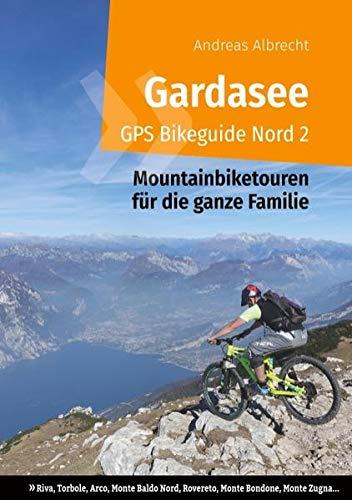 Gardasee GPS Bikeguide Nord 2: Mountainbiketouren für die ganze Familie - Region Trentino: Riva, Torbole, Arco, Monte Baldo Nord, Rovereto, Monte ... (Gardasee GPS Bikeguides für Mountainbiker)
