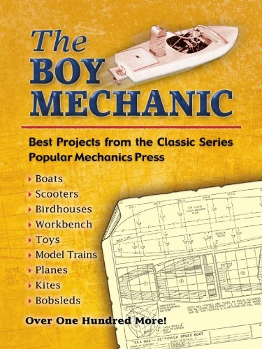 The Boy Mechanic: Best Projects from the Classic Popular Mechanics Series (Dover Children's Activity Books) by [Popular Mechanics]