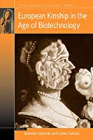 European Kinship in the Age of Biotechnology (Fertility, Reproduction and Sexuality: Social and Cultural Perspectives, 14)
