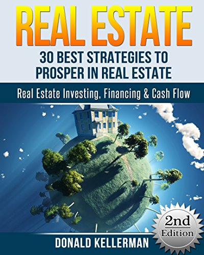 Real Estate: 30 Best Strategies to Prosper in Real Estate - Real Estate Investing, Financing & Cash Flow (Real Estate Investing, Flipping Houses, Brokers, Foreclosure) (English Edition)