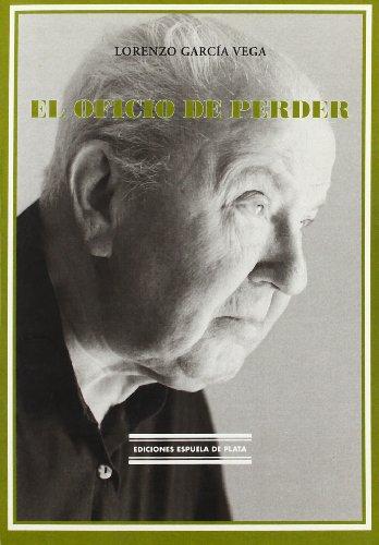 El oficio de perder (Ediciones Espuela de Plata, Col. Narrativa, Band 9)