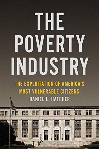 Compare Textbook Prices for The Poverty Industry: The Exploitation of America's Most Vulnerable Citizens Families, Law, and Society, 11 Reprint Edition ISBN 9781479826971 by Hatcher, Daniel L.