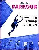 This Is Parkour: Community, Training, Culture