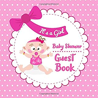 Baby Shower Guest Book: Its a Girl - Lovely Keepsake For Parents, Guests Sign In, Advice & Wishes with Photo Album Pages & Bonus Gift Log Included
