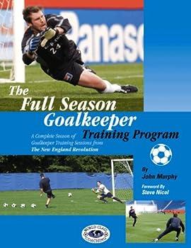 The Full Season Goalkeeper Training Program 0971821887 Book Cover