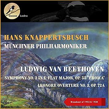 "Ludwig Van Beethoven: Symphony No. 3 In E-Flat Major, Op. 55 ""Eroica"" - Leonore Overture No. 3, Op. 72A (Broadcast of 1953 & 1938)"