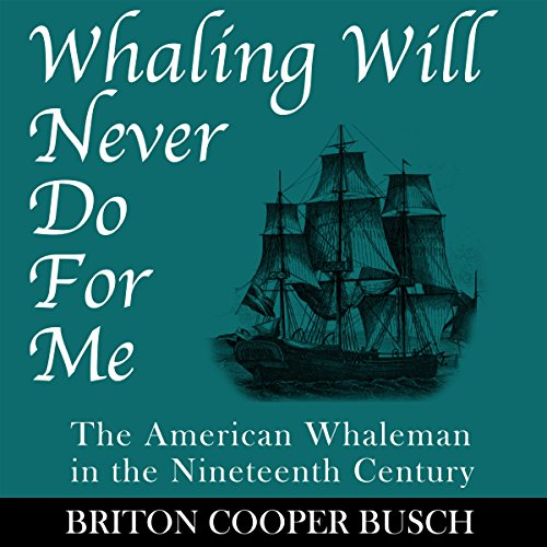 Whaling Will Never Do for Me: The American Whaleman in the Nineteenth Century audiobook cover art