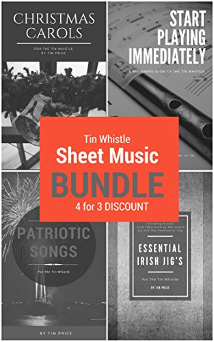 Tin Whistle Sheet Music Bundle: Start Playing Immediately: A Beginners Guide To The Tin Whistle + Essential Irish Jig's + Patriotic Songs + Christmas Carols For The Tin Whistle (English Edition)