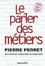 Le parler des métiers - Dictionnaire thématique des métiers de Pierre Perret