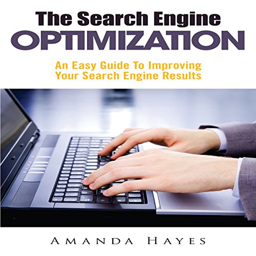 The Search Engine Optimization     An Easy Guide To Improving Your Search Engine Results              By:                                                                                                                                 Amanda Hayes                               Narrated by:                                                                                                                                 Adam Leary                      Length: 58 mins     1 rating     Overall 3.0