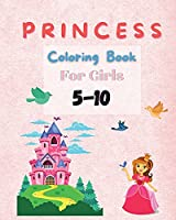 Princess Coloring Book For Girls 5-10: Coloring Pages of Princess for Girls Coloring Book with Easy, Fun and Relaxing Images for Toddlers Beautiful Coloring Pages with Princesses