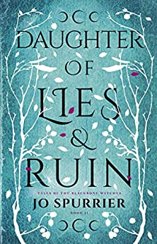 Daughter of Lies and Ruin (The Witches of Blackbone Book 2) by [Jo Spurrier]