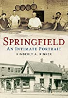 Springfield: An Intimate Portrait (America Through Time)