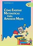 Cómo enseñar matemáticas para aprender mejor (Ciudad de las Ciencias nº 6)