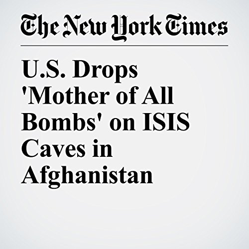 U.S. Drops 'Mother of All Bombs' on ISIS Caves in Afghanistan copertina