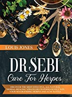 Dr Sebi Cure For Herpes: Discover The Most Effective, All-Natural 'Herbal-Healing' Strategies to Permanently Win Your Never-Ending Herpes and Acne Battle.