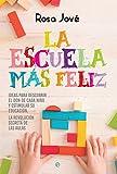 La escuela más feliz: Ideas para descubrir el don de cada niño y estimular su educación. La revolución secreta de las aulas (Psicología y salud)