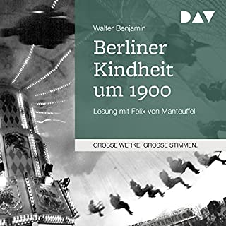 Berliner Kindheit um 1900                   Autor:                                                                                                                                 Walter Benjamin                               Sprecher:                                                                                                                                 Felix von Manteuffel                      Spieldauer: 2 Std. und 12 Min.     4 Bewertungen     Gesamt 4,0