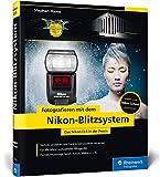 Fotografieren mit dem Nikon-Blitzsystem: Das Nikon CLS in der Praxis