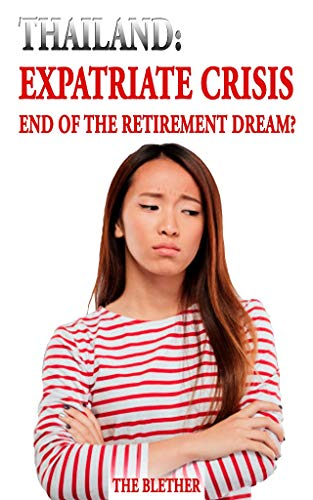 Thailand: Expatriate Crisis: The End of the Retirement Dream? (Thai Life Book Book 12) by [The Blether]