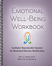 Emotional Well-Being Workbook - Facilitator Reproducible Sessions for Motivated Behavior Modification (Mind-Body Wellness)