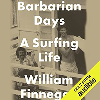 Barbarian Days     A Surfing Life              By:                                                                                                                                 William Finnegan                               Narrated by:                                                                                                                                 William Finnegan                      Length: 18 hrs and 8 mins     107 ratings     Overall 4.7