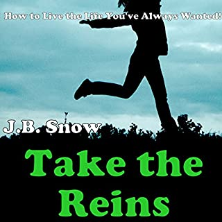 Take the Reins: How to Live the Life You've Always Wanted! cover art