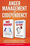 "Anger Management & Codependency: Say ""No More"" to Daily Stress, Anxiety, Negative Emotions, and Toxic Relationships. A Complete Emotional Recovery Workbook for Men and Women"