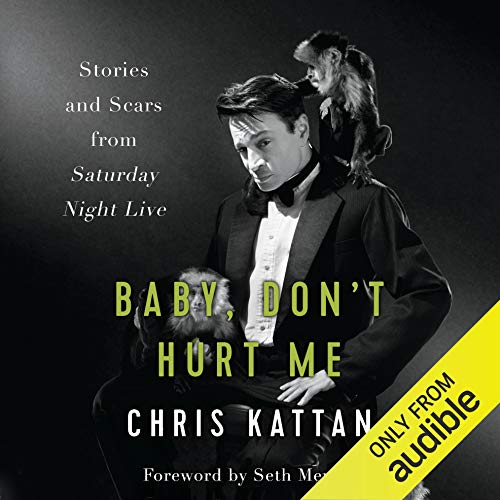 Baby, Don't Hurt Me     Stories and Scars from Saturday Night Live              By:                                                                                                                                 Chris Kattan                               Narrated by:                                                                                                                                 Chris Kattan                      Length: 8 hrs and 46 mins     74 ratings     Overall 4.8