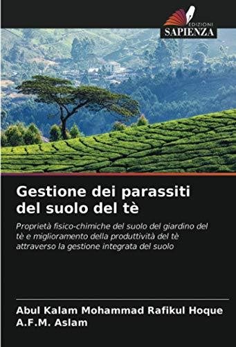 Gestione dei parassiti del suolo del tè: Proprietà fisico-chimiche del suolo del giardino del tè e miglioramento della produttività del tè attraverso la gestione integrata del suolo