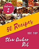 Oh! Top 50 Slow Cooker Rib Recipes Volume 2: Slow Cooker Rib Cookbook - Where Passion for Cooking Begins