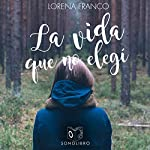 La vida que no elegí [The Life that I Did Not Choose]                   By:                                                                                                                                 Lorena Franco                               Narrated by:                                                                                                                                 Mariluz Parras                      Length: 6 hrs and 3 mins     2 ratings     Overall 4.5