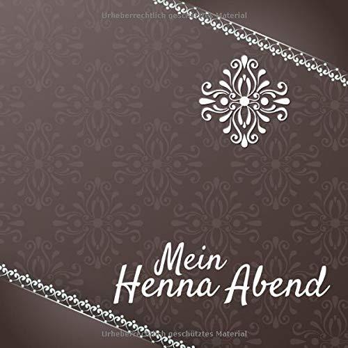 Mein Henna Abend: Gästebuch I Erinnerungsalbum für die Henna Nacht zum selbst gestalten I braune...