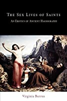 The Sex Lives of Saints: An Erotics of Ancient Hagiography (Divinations: Rereading Late Ancient Religion)