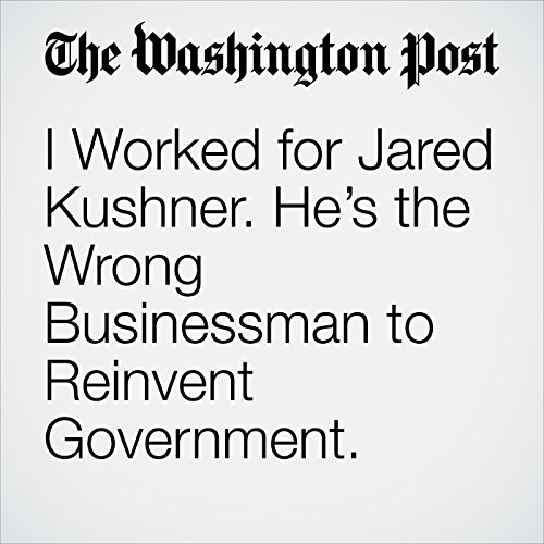 I Worked for Jared Kushner. He's the Wrong Businessman to Reinvent Government. copertina