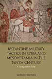 Byzantine Military Tactics in Syria and Mesopotamia in the 10th Century: A Comparative Study