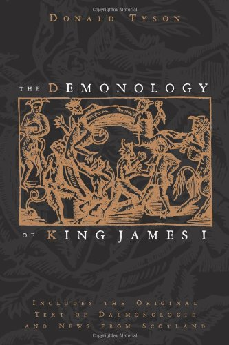Compare Textbook Prices for The Demonology of King James I: Includes the Original Text of Daemonologie and News from Scotland  ISBN 9780738723457 by Tyson, Donald