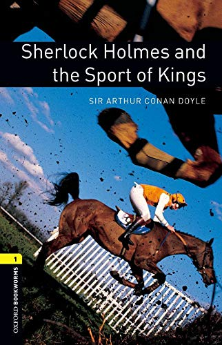 Sherlock Holmes and the Sport of Kings (Oxford Bookworms Library, Stage 1)の詳細を見る