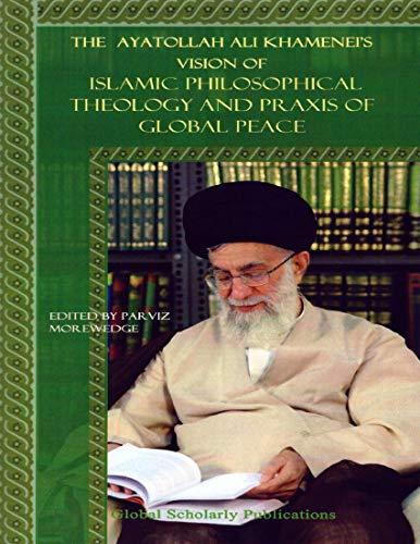 The Ayatollah Ali Khamenei's Vision of Islamic Philosophical Theology and Praxis of...