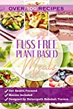 Fuss Free Plant Based Meals: By Naturopath Rebekah Travers (English Edition)