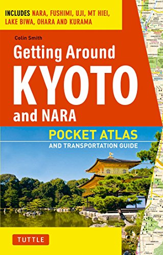 Getting Around Kyoto and Nara: Pocket Atlas and Transportation Guide; Includes Nara, Fushimi, Uji, Mt Hiei, Lake Biwa, Ohara and Kurama (English Edition)
