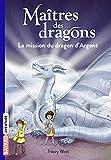 Maîtres des dragons, Tome 11 - La mission du dragon d'Argent